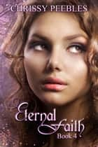 Eternal Faith - Book 4 - The Ruby Ring Saga, #4 ebook by Chrissy Peebles