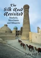The Silk Road Revisited ebook by Julie Hill