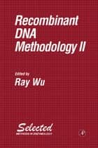 Recombinant DNA Methodology II ebook by Ray Wu
