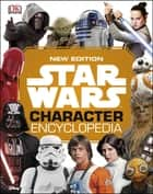 Star Wars Character Encyclopedia New Edition ebook by