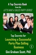Top Secrets for Launching a Successful Party Plan Selling Business ebook by Gini Graham Scott