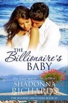 The Billionaire's Baby (The Romero Brothers, Book 5) ebook by Shadonna Richards