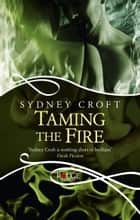 Taming the Fire: A Rouge Paranormal Romance eBook by Sydney Croft