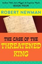 The Case of the Threatened King ebook by Robert Newman