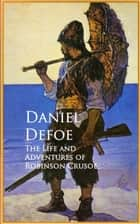 The Life and Adventures of Robinson Crusoe - Bestsellers and famous Books ebook by Daniel Defoe