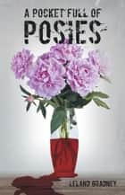 A Pocket Full of Posies ebook by Leland Gradney