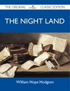 The Night Land - The Original Classic Edition ebook by Hodgson William