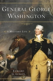 General George Washington - A Military Life ebook by Edward G. Lengel