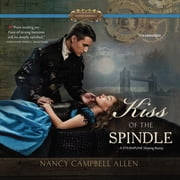 Kiss of the Spindle audiobook by Nancy Campbell Allen
