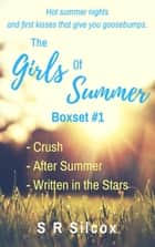 The Girls of Summer Boxset 1: Crush, After Summer, Written in the Stars - The Girls of Summer ebook by SR Silcox