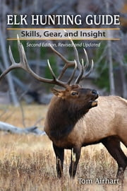 Elk Hunting Guide - Skills, Gear, and Insight ebook by Tom Airhart