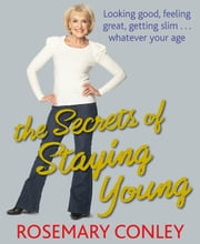 The Secrets of Staying Young ebook by Rosemary Conley