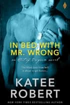 In Bed with Mr. Wrong 電子書 by Katee Robert