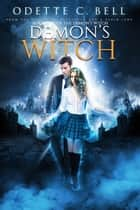 The Demon's Witch Book One - The Demon's Witch, #1 ebook by Odette C. Bell