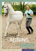 Long Reining - From The Beginning Through The Levade ebook by Dr. Thomas Ritter