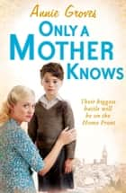 Only a Mother Knows ebook by Annie Groves