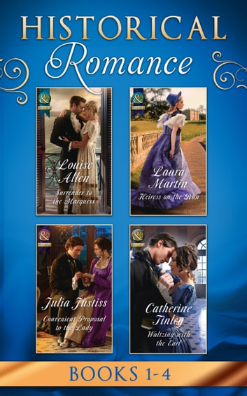 Historical Romance March 2017 Book 1-4: Surrender to the Marquess / Heiress on the Run / Convenient Proposal to the Lady (Hadley's Hellions, Book 3) / Waltzing with the Earl (Mills & Boon e-Book Collections) ebook by Louise Allen,Laura Martin,Julia Justiss,Catherine Tinley
