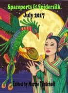 Spaceports & Spidersilk July 2017 ebook by Marcie Tentchoff