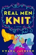 Real Men Knit ebook by Kwana Jackson