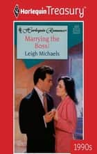 Marrying the Boss! ebook by Leigh Michaels