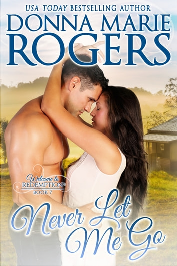 Never Let Me Go - Welcome To Redemption, Book 7 ebook by Donna Marie Rogers