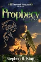 Prophecy (Elf Queen of Kiirajanna, Volume 1) ebook by Stephen H. King