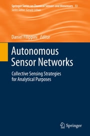 Autonomous Sensor Networks - Collective Sensing Strategies for Analytical Purposes ebook by Daniel Filippini