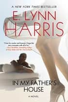 In My Father's House ebook by E. Lynn Harris