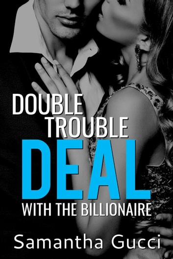 Double Trouble Deal With the Billionaire - Book 1 - Double Trouble Deal, #1 ebook by Samantha Gucci