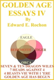 Golden Age Essays IV ebook by Edward E. Rochon