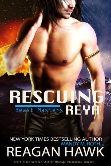 Rescuing Reya - The Beast Masters, #3 ebook by Reagan Hawk,Mandy M. Roth