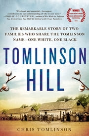 Tomlinson Hill - The Remarkable Story of Two Families Who Share the Tomlinson Name - One White, One Black ebook by Chris Tomlinson