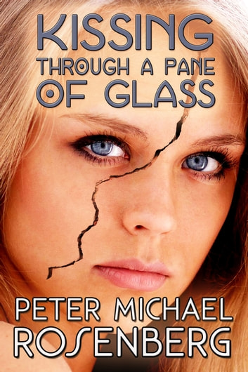 Kissing Through a Pane of Glass ebook by Peter Michael Rosenberg