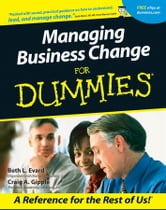 Managing Business Change For Dummies ebook by Beth L. Evard,Craig A. Gipple