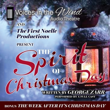 The Spirit of Christmas Day audiobook by George Zarr,Voices in the Wind Audio Theatre,Voices in the Wind Audio Theatre