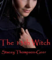 The 13th Witch ebook by Stacey Thompson