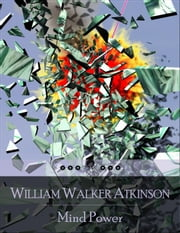 Mind Power ebook by William Walker Atkinson