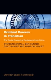 Criminal Careers in Transition: The Social Context of Desistance from Crime ebook by Stephen Farrall,Ben Hunter,Gilly Sharpe,Adam Calverley