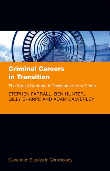 Criminal Careers in Transition - The Social Context of Desistance from Crime ebook by Stephen Farrall,Ben Hunter,Gilly Sharpe,Adam Calverley