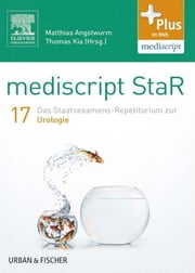 mediscript StaR 17 das Staatsexamens-Repetitorium zur Urologie ebook by Matthias Angstwurm, Thomas Kia