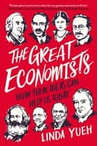 The Great Economists - How Their Ideas Can Help Us Today ebook by Linda Yueh
