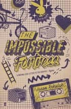 The Impossible Fortress eBook by Jason Rekulak