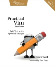 Practical Vim - Edit Text at the Speed of Thought ebook by Drew Neil