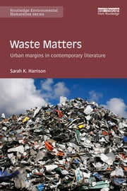 Waste Matters - Urban margins in contemporary literature ebook by Sarah K. Harrison