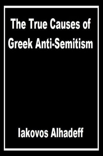 The True Causes of Greek Anti-Semitism ebook by Iakovos Alhadeff