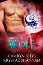Broken Wolf ebook by Krystal Shannan, Camryn Rhys