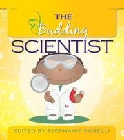 The Budding Scientist ebook by Stephanie Roselli