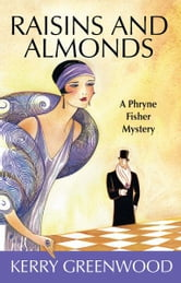 Raisins and Almonds - A Phryne Fisher Mystery ebook by Kerry Greenwood