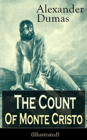 The Count of Monte Cristo (Illustrated): Historical Adventure Classic from the renowned French writer, known for The Three Musketeers, The Black Tulip, Twenty Years After, La Reine Margot and The Man in the Iron Mask ebook by Alexandre  Dumas