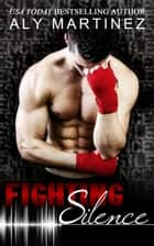 Fighting Silence ebook by Aly Martinez